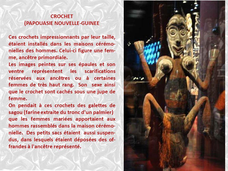 CROCHET (PAPOUASIE NOUVELLE-GUINEE Ces crochets impressionnants par leur taille, étaient installés dans les maisons cérémo- nielles des hommes.