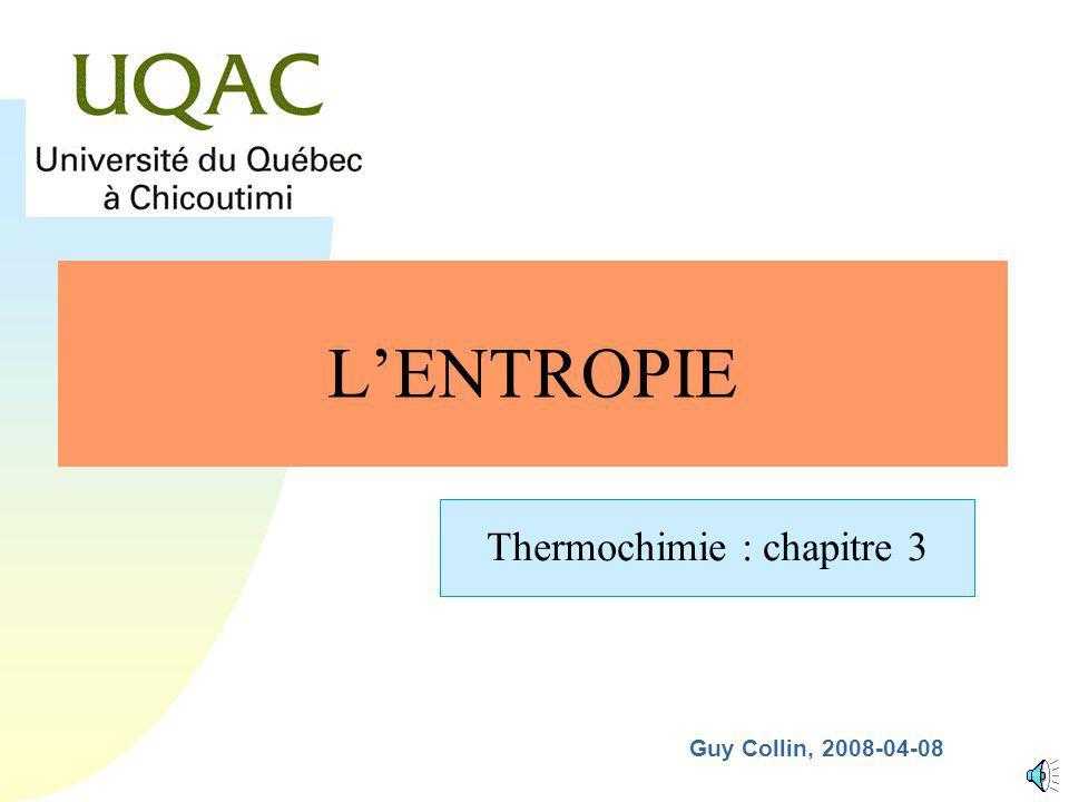 Guy Collin, 2008-04-08 LENTROPIE Thermochimie : chapitre 3