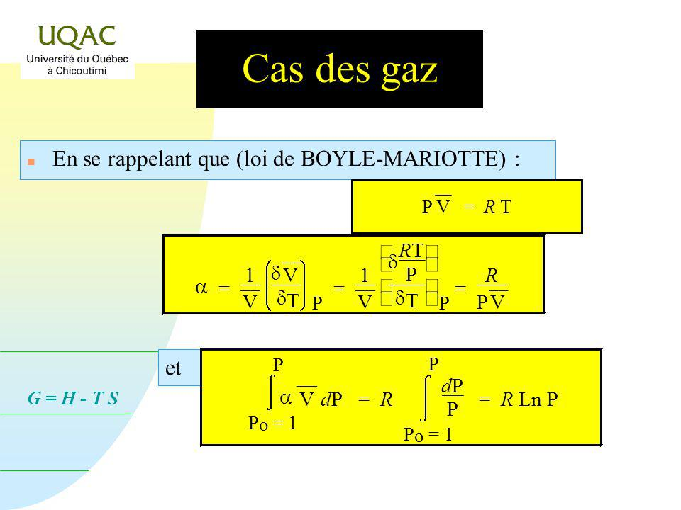 G = H - T S Cas des gaz n En se rappelant que (loi de BOYLE-MARIOTTE) : P V = R T = 1 ¯¯ V ¯¯ V T P = 1 ¯¯ V RTRT P T P = R P ¯¯ V et P o = 1 P V dP dP = R P o = 1 P dPdP P = R Ln P