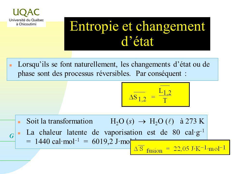 G = H - T S Entropie et changement détat n Lorsquils se font naturellement, les changements détat ou de phase sont des processus réversibles.