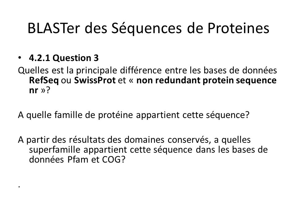 BLASTer des protéines (2) 4.2.2 Problem 2 Click on the link indicated by H next to the Protein–protein BLAST (blastp) to access a similar problem to determine the type of protein.