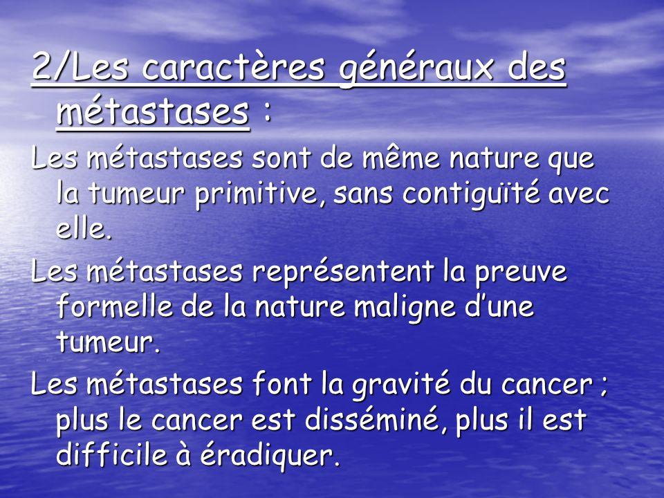 La fréquence des métastases varie en fonction des différents types de cancers : - Les gliomes ne donnent pas de métastases -Les cancers cutanés nen donnent quexceptionnellement.