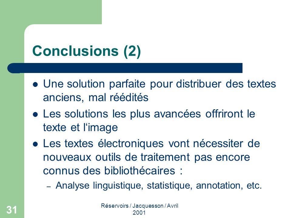Réservoirs / Jacquesson / Avril 2001 32 Conclusions (3) Les réservoirs de textes électroniques sont actuellement totalement occultés par la focalisation des chercheurs et des bibliothécaires sur les périodiques électroniques Cest certainemment le prochain grand développement des bibliothèques numériques