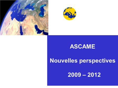 1 ASCAME Nouvelles perspectives 2009 – 2012. 2 INDEX: NOUVELLES PERSPECTIVES 2009-2012.