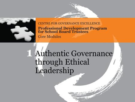 Core Module 1 Authentic Governance through Ethical Leadership Association des conseils scolaires des écoles publiques de l'Ontario (ACÉPO) Association.