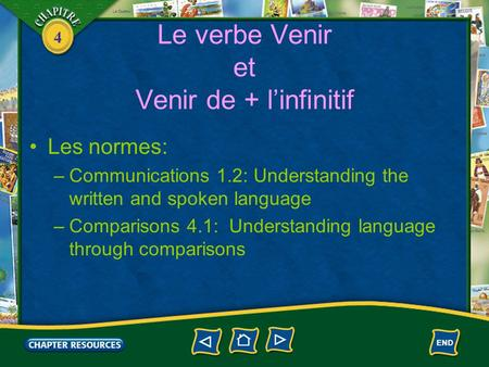 4 Le verbe Venir et Venir de + l'infinitif Les normes: –Communications 1.2: Understanding the written and spoken language –Comparisons 4.1: Understanding.