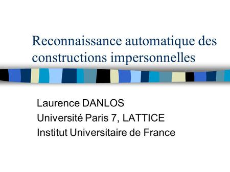 Reconnaissance automatique des constructions impersonnelles Laurence DANLOS Université Paris 7, LATTICE Institut Universitaire de France.