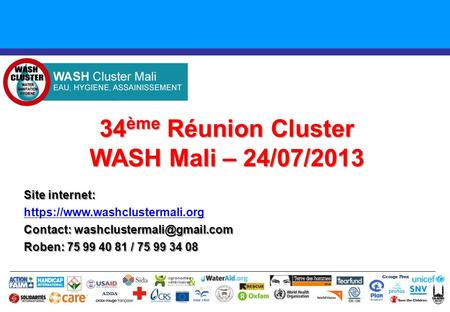 34 ème Réunion Cluster WASH Mali – 24/07/2013 Groupe Pivot ADDA Site internet: https://www.washclustermali.org Contact: Roben: