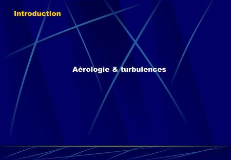 Aérologie & turbulences Introduction. Écoulement de l'air Aérologie & turbulences.