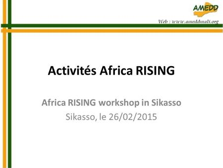 Activités Africa RISING Africa RISING workshop in Sikasso Sikasso, le 26/02/2015.