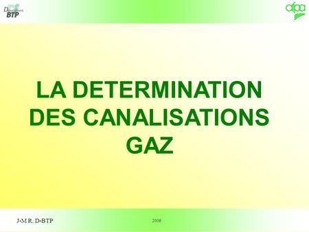 1 J-M R. D-BTP LA DETERMINATION DES CANALISATIONS GAZ 2006.