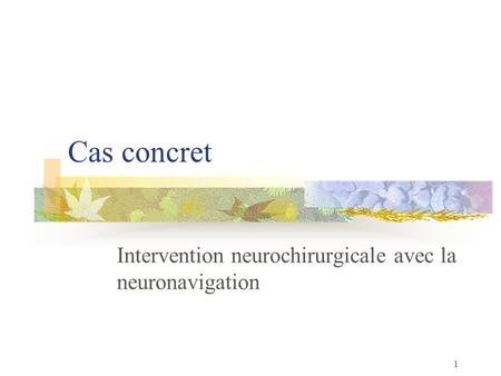 Intervention neurochirurgicale avec la neuronavigation