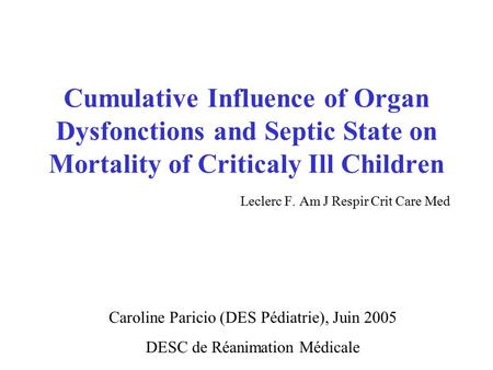 Cumulative Influence of Organ Dysfonctions and Septic State on Mortality of Criticaly Ill Children Leclerc F. Am J Respir Crit Care Med Caroline Paricio.