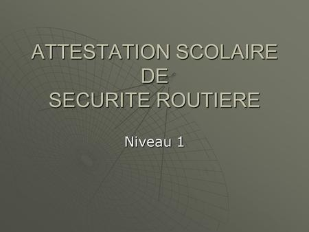 ATTESTATION SCOLAIRE DE SECURITE ROUTIERE