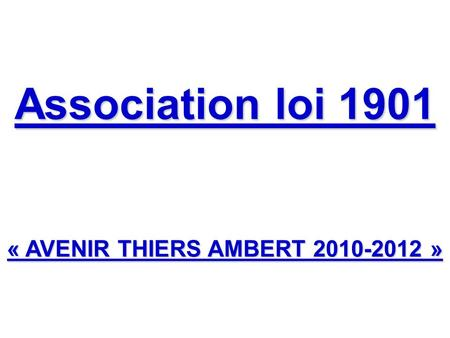 Association loi 1901 « AVENIR THIERS AMBERT 2010-2012 »