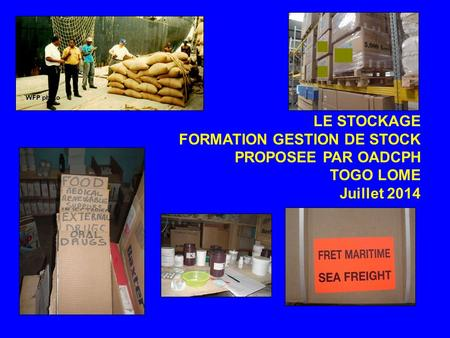 LE STOCKAGE FORMATION GESTION DE STOCK PROPOSEE PAR OADCPH TOGO LOME Juillet 2014.