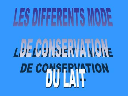 LES DIFFERENTS MODE DE CONSERVATION DU LAIT.