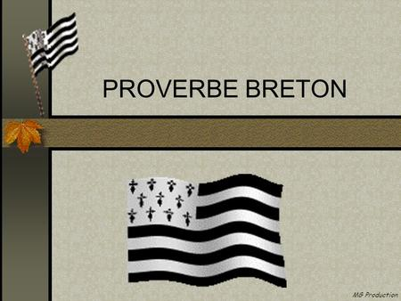 PROVERBE BRETON MG Production.