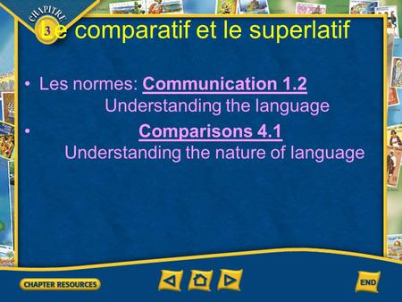 3 Le comparatif et le superlatif Les normes: Communication 1.2 Understanding the language Comparisons 4.1 Understanding the nature of language.