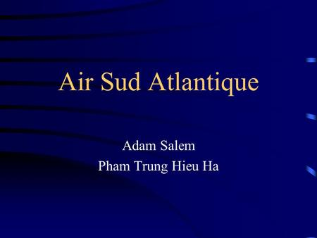 Air Sud Atlantique Adam Salem Pham Trung Hieu Ha.