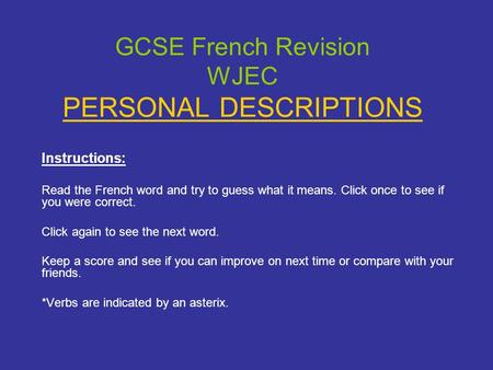 GCSE French Revision WJEC PERSONAL DESCRIPTIONS Instructions: Read the French word and try to guess what it means. Click once to see if you were correct.