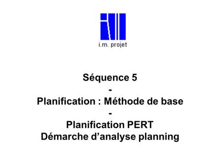 Planification : Méthode de base Démarche d'analyse planning