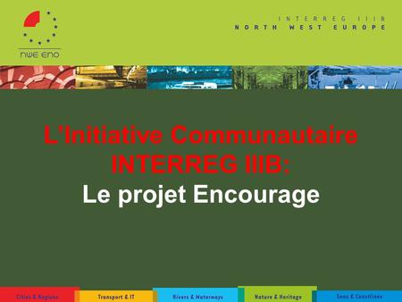 L'Initiative Communautaire INTERREG IIIB: Le projet Encourage.