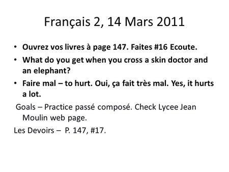Français 2, 14 Mars 2011 Ouvrez vos livres à page 147. Faites #16 Ecoute. What do you get when you cross a skin doctor and an elephant? Faire mal – to.