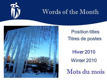 Words of the Month Hiver 2010 Winter 2010 Mots du mois Position titles Titres de postes.