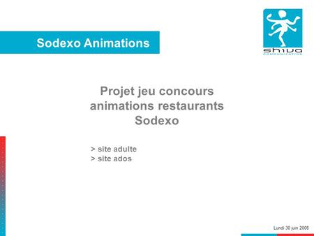 Projet jeu concours animations restaurants Sodexo Sodexo Animations Lundi 30 juin 2008 > site adulte > site ados.