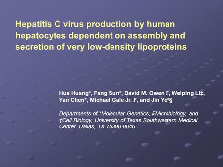 Hepatitis C virus production by human hepatocytes dependent on assembly and secretion of very low-density lipoproteins Hua Huang*, Fang Sun*, David M.
