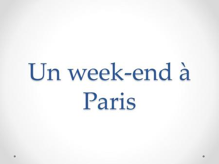 Un week-end à Paris. Nous / arriver à Paris à 9h.
