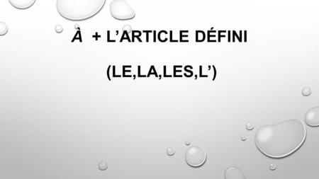 À + L'ARTICLE DÉFINI (LE,LA,LES,L'). The definite articles le and les contract with à (presposition ) (to, at,in) À + l'article défini (le,la,les,l')