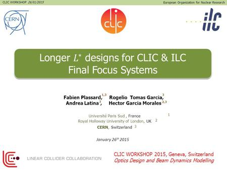 January 26 th 2015 European Organization for Nuclear Research CLIC WORKSHOP 26/01/2015 CLIC WORKSHOP 2015, Geneva, Switzerland Optics Design and Beam Dynamics.