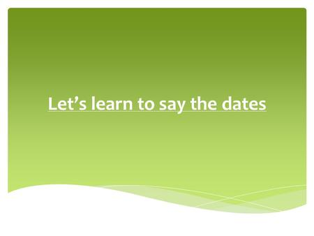 Let's learn to say the dates Listen to the rhyme and learn it.