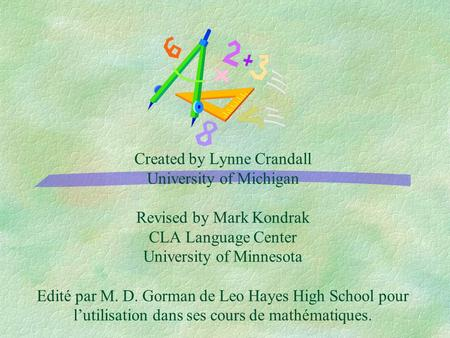 Created by Lynne Crandall University of Michigan Revised by Mark Kondrak CLA Language Center University of Minnesota Edité par M. D. Gorman de Leo Hayes.