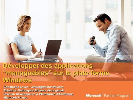 "Développer des applications ""manageables"" sur la plate-forme Windows Christophe Lauer – Relations Techniques Editeurs de Logiciels."