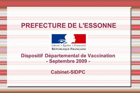 PREFECTURE DE L'ESSONNE Dispositif Départemental de Vaccination - Septembre 2009 - Cabinet-SIDPC.