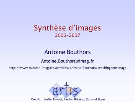 Synthèse d'images 2006-2007 Antoine Bouthors  Credits : Joëlle.