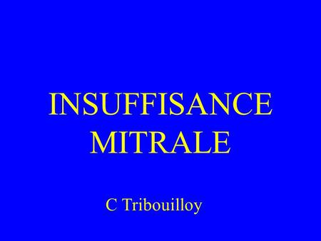 INSUFFISANCE MITRALE C Tribouilloy.