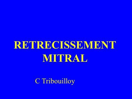 RETRECISSEMENT MITRAL C Tribouilloy. I- Définition - Anatomopathologie Définition : réduction permanente de la Surface Mitrale en diastole par fusion.