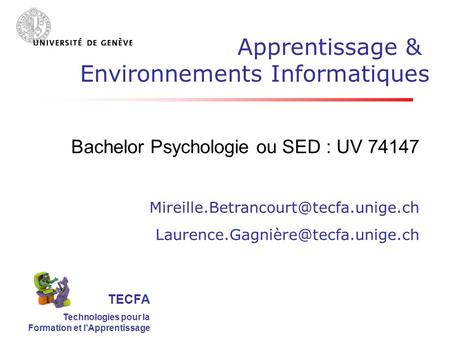 TECFA Technologies pour la Formation et l'Apprentissage Bachelor Psychologie ou SED : UV 74147