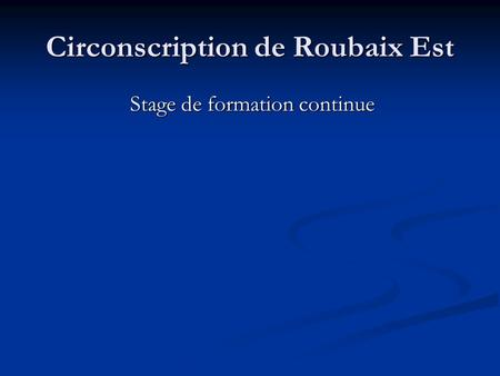 Circonscription de Roubaix Est Stage de formation continue.