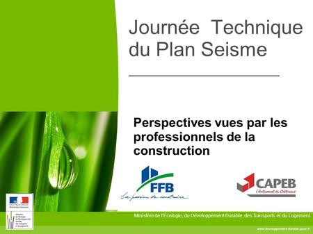 Ministère de l'Écologie, du Développement Durable, des Transports et du Logement www.developpement-durable.gouv.fr Journée Technique du Plan Seisme Perspectives.