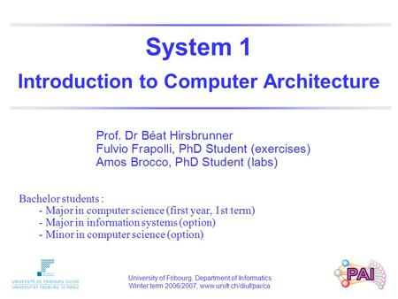 System 1 Introduction to Computer Architecture Bachelor students : - Major in computer science (first year, 1st term) - Major in information systems (option)