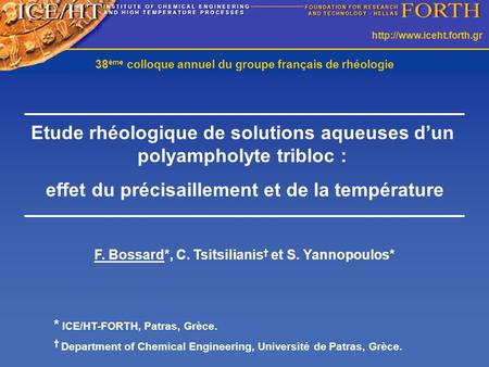 F. Bossard*, C. Tsitsilianis † et S. Yannopoulos* * ICE/HT-FORTH, Patras, Grèce. † Department of Chemical Engineering, Université.