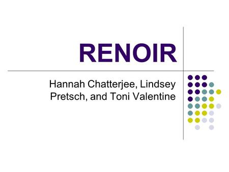 RENOIR Hannah Chatterjee, Lindsey Pretsch, and Toni Valentine.