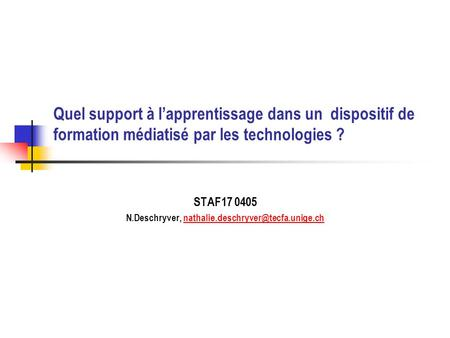 Quel support à l'apprentissage dans un dispositif de formation médiatisé par les technologies ? STAF17 0405 N.Deschryver,