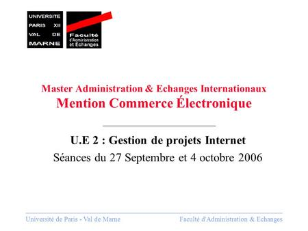 Université de Paris - Val de MarneFaculté d'Administration & Echanges Master Administration & Echanges Internationaux Mention Commerce Électronique U.E.