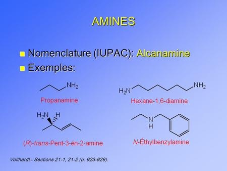 AMINES n Nomenclature (IUPAC): Alcanamine n Exemples: Vollhardt - Sections 21-1, 21-2 (p. 923-929).